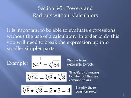 Section 6-5 : Powers and Radicals without Calculators It is important to be able to evaluate expressions without the use of a calculator. In order to do.