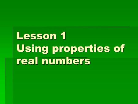 Lesson 1 Using properties of real numbers. A set is a collection of objects  If all the members of one set are also members of a second set, then the.