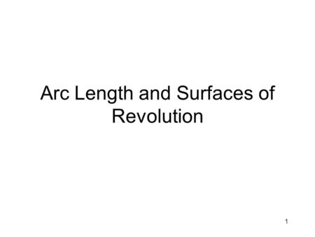 1 Arc Length and Surfaces of Revolution. 2 Arc Length for y = f(x) Suppose a curve is given by y = f(x), where f is a function with a continuous first.