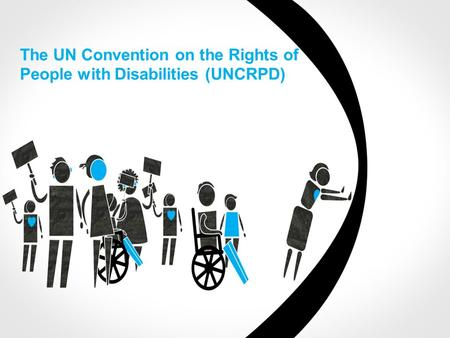 The UN Convention on the Rights of People with Disabilities (UNCRPD)
