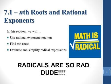 In this section, we will… Use rational exponent notation Find nth roots Evaluate and simplify radical expressions 7.1 – nth Roots and Rational Exponents.