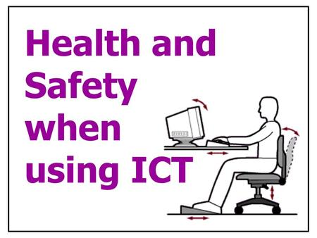 Health and Safety when using ICT