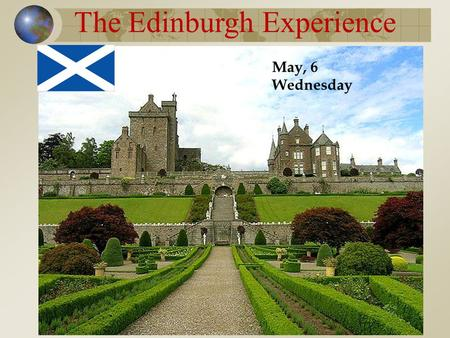 The Edinburgh Experience May, 6 Wednesday. Today we are: - review the words; - do grammar exercises; - practice in writing; - read the text.