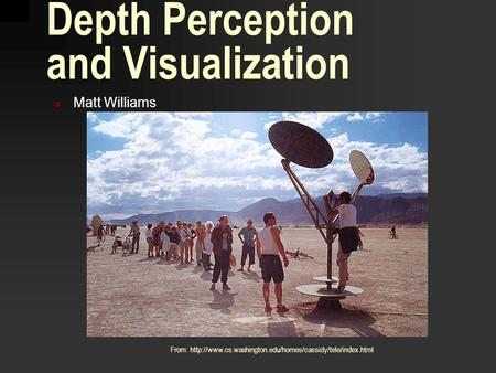 Depth Perception and Visualization Matt Williams From: