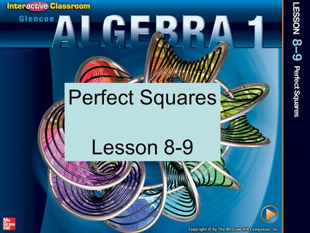 Splash Screen Perfect Squares Lesson 8-9. Over Lesson 8–8 5-Minute Check 1 Factor x 2 – 121. Factor –36x 2 + 1. Solve 4c 2 = 49 by factoring. Solve 25x.