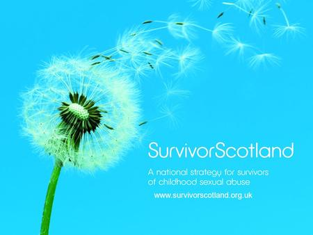 Www.survivorscotland.org.uk. National Strategy The National Strategy for Survivors of Childhood Abuse, SurvivorScotland strategy aims to raise awareness.