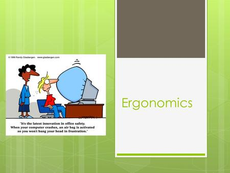 Ergonomics. Introduction  Ergonomics is the study of the how the physical health of workers is affected by their workplace.  Ergonomic design means.