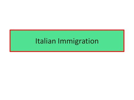 Italian Immigration. 1880 Before there was not a lot of Italian immigration. 1881 Census showed only 328 Italians 1914, had risen to 4500. 1880-1914 saw.