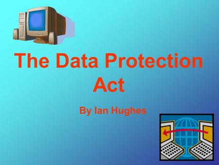 The Data Protection Act By Ian Hughes Data should not be kept longer than is necessary for the specified purpose. Data processing should meet the.