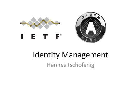 Identity Management Hannes Tschofenig. Motivation OAuth was created to allow secure and privacy friendly sharing of data. OAuth is not an authentication.