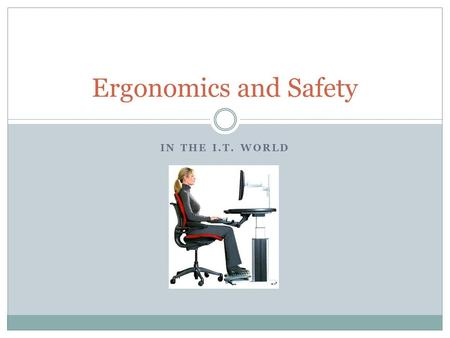 IN THE I.T. WORLD Ergonomics and Safety. Computer Vision Syndrome Also known as Digital Eye Strain Caused by prolonged use of digital devices such as.