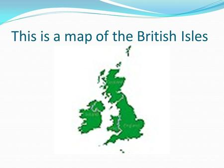 This is a map of the British Isles. We live in England – the green part.
