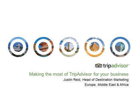 Making the most of TripAdvisor for your business Justin Reid, Head of Destination Marketing Europe, Middle East & Africa.