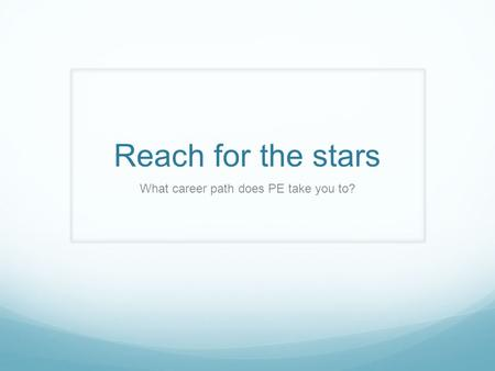 Reach for the stars What career path does PE take you to?