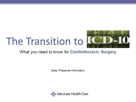 The Transition to What you need to know for Cardiothoracic Surgery Date | Presenter Information.