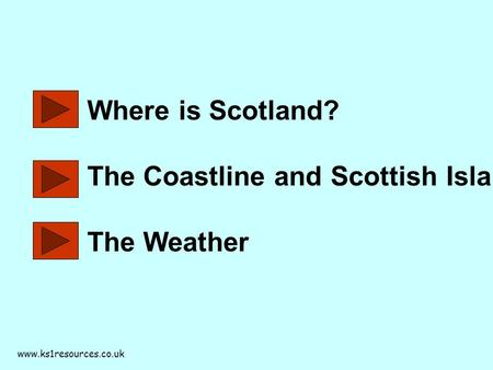 Www.ks1resources.co.uk Where is Scotland? The Coastline and Scottish Islands The Weather.