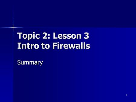 1 Topic 2: Lesson 3 Intro to Firewalls Summary. 2 Basic questions What is a firewall? What is a firewall? What can a firewall do? What can a firewall.