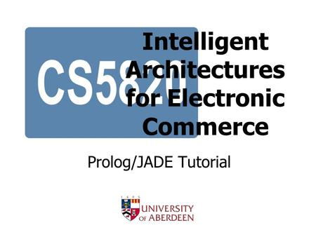 Intelligent Architectures for Electronic Commerce Prolog/JADE Tutorial.
