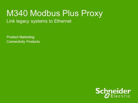 Product Marketing Connectivity Products M340 Modbus Plus Proxy Link legacy systems to Ethernet.