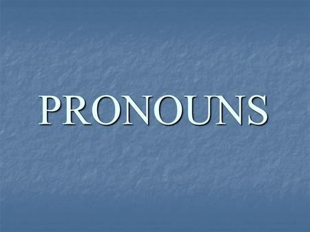 PRONOUNS. Unit 6 Pronouns What are pronouns and antecedents? What are pronouns and antecedents? I. Pronouns & Antecedents A. Pronoun – a word that replaces.