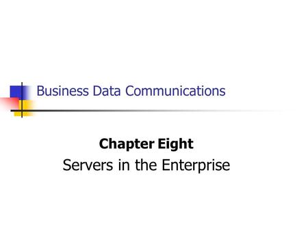 Business Data Communications Chapter Eight Servers in the Enterprise.