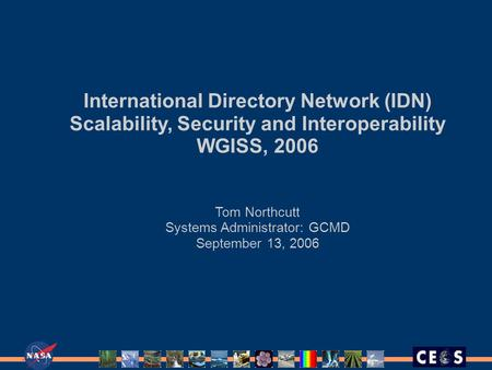 International Directory Network (IDN) Scalability, Security and Interoperability WGISS, 2006 Tom Northcutt Systems Administrator: GCMD September 13, 2006.