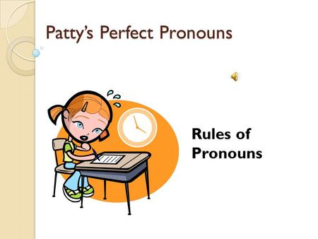 Patty's Perfect Pronouns Rules of Pronouns What is a pronoun? Personal Pronouns Indefinite Interrogative Demonstrative A pronoun is a word used in place.