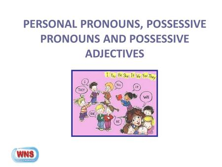 PERSONAL PRONOUNS, POSSESSIVE PRONOUNS AND POSSESSIVE ADJECTIVES.