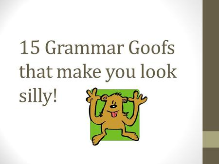 "15 Grammar Goofs that make you look silly!. Your/You're Your ""Your"" is a possessive pronoun as in ""your car"" or ""your blog."" You're ""You're"" is a contraction."