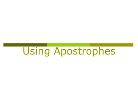 Using Apostrophes There are two uses for apostrophes: 1. to form contractions o did + not = didn't 2. to show possession or ownership o Jean's essay.