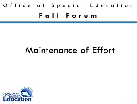 Maintenance of Effort Office of Special Education Fall Forum 1.