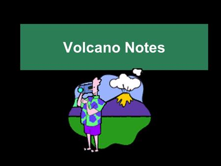 Volcano Notes. A Volcano is a mountain with a vent, cooled lava, ash, and cinders.