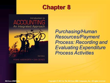 Chapter 8 Purchasing/Human Resources/Payment Process: Recording and Evaluating Expenditure Process Activities Copyright © 2011 by The McGraw-Hill Companies,