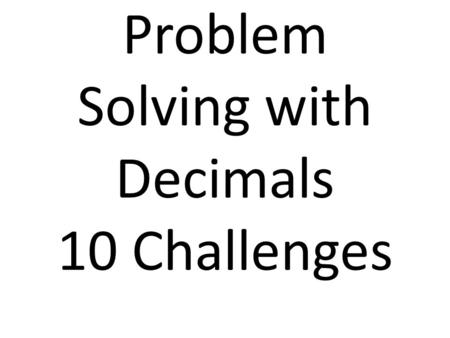 Problem Solving with Decimals 10 Challenges. (WHITE) John went to Lowes and purchased one orange juice and one apple juice for a total of $5.64. He has.