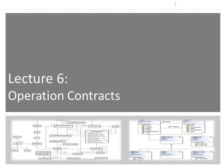 1 Lecture 6: Operation Contracts. 2 Overview  What is contract ?  The guidelines for writing contracts for the system operations.  Use Case realizations.