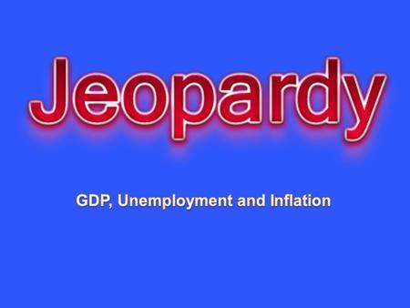GDP Business Cycle GDP Growth Unemploy ment Inflation 10 20 30 40 50.