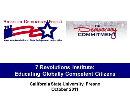 7 Revolutions Institute: Educating Globally Competent Citizens California State University, Fresno October 2011.