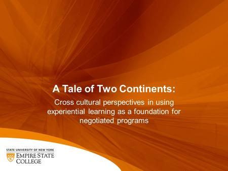 A Tale of Two Continents: Cross cultural perspectives in using experiential learning as a foundation for negotiated programs.