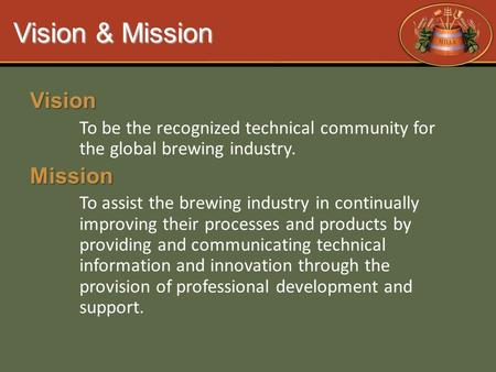 Vision & Mission Vision To be the recognized technical community for the global brewing industry.Mission To assist the brewing industry in continually.