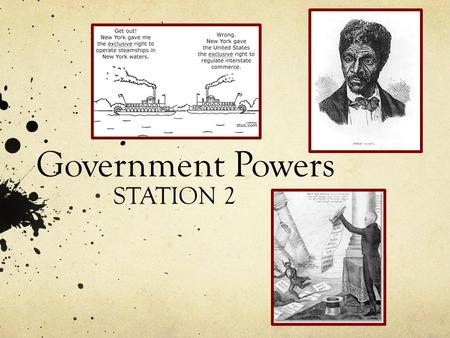 Government Powers STATION 2. 2 Court Cases that Increased Government Power- Under Chief Justice Marshall! Gibbons V. Ogden- NY State gives Ogden rights.
