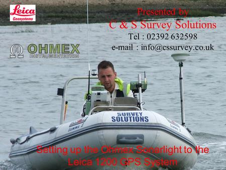 Presented by C & S Survey Solutions Tel : 02392 632598   Setting up the Ohmex Sonarlight to the Leica 1200 GPS System.