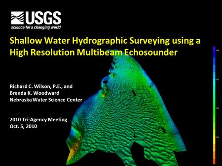 U.S. Department of the Interior U.S. Geological Survey Shallow Water Hydrographic Surveying using a High Resolution Multibeam Echosounder Richard C. Wilson,