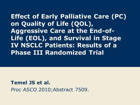 Effect of Early Palliative Care (PC) on Quality of Life (QOL), Aggressive Care at the End-of- Life (EOL), and Survival in Stage IV NSCLC Patients: Results.