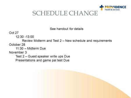 SCHEDULE CHANGE See handout for details Oct 27 12:30 -13:00 Review Midterm and Test 2 – New schedule and requirements October 28 11:30 – Midterm Due November.