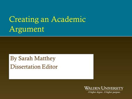 Creating an Academic Argument By Sarah Matthey Dissertation Editor.