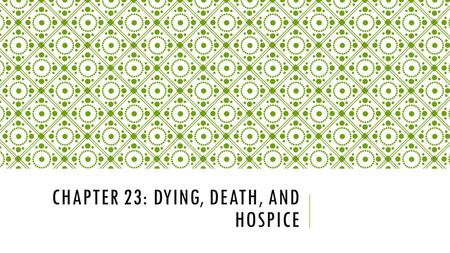 Chapter 23: Dying, Death, and hospice