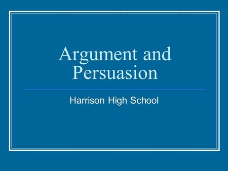 Argument and Persuasion Harrison High School. THE METHOD PERSUASION aims to influence readers' actions, or their support for an action, by engaging their.