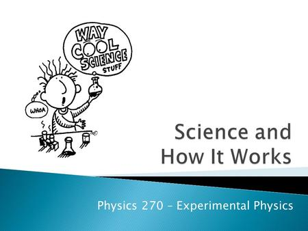 "Physics 270 – Experimental Physics. ""The Scientific Method"""