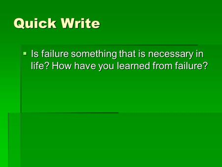 Quick Write  Is failure something that is necessary in life? How have you learned from failure?