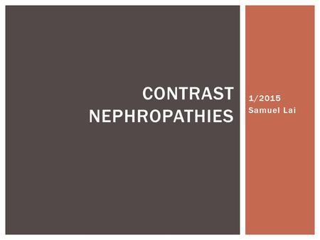 1/2015 Samuel Lai CONTRAST NEPHROPATHIES.  Understand the interaction between iodine, gadolinium and CKD  Know how to diagnose both contrast-induced.